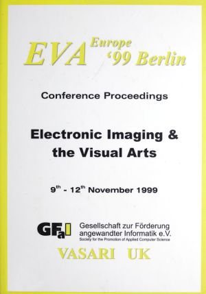 Conference Proceedings EVA Europe '99 Berlin. Electronic Imaging & the Visual Arts