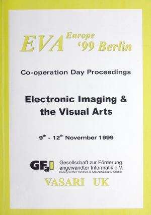 EVA Europe '99 Berlin. Electronic Imaging & the Visual Arts. Co-operation Day Proceedings