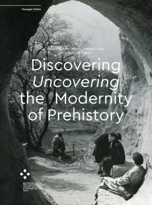 Discovering/Uncovering the Modernity of Prehistory