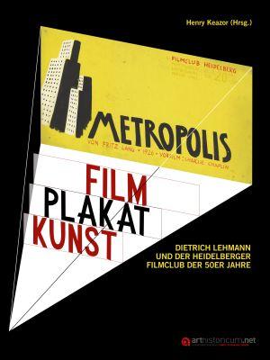 Henry Keazor (Hrsg.): Film Plakat Kunst. Dietrich Lehmann und der Heidelberger Filmclub der 50er Jahre