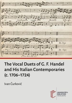 The Vocal Duets of G. F. Handel and His Italian Contemporaries (c. 1706-1724)