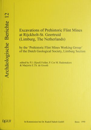 Excavations of Prehistoric Flint Mines at Rijckholt-St. Geertruid (Limburg, The Netherlands) by the 'Prehistoric Flint Mines Working Group' of the Dutch Geological Society, Limburg Section