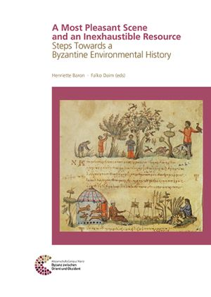 A Most Pleasant Scene and an Inexhaustible Resource Steps Towards a Byzantine Environmental History
