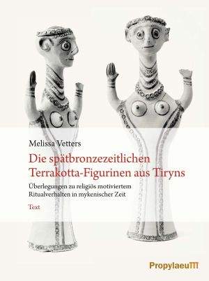Die spätbronzezeitlichen Terrakotta-Figurinen aus Tiryns