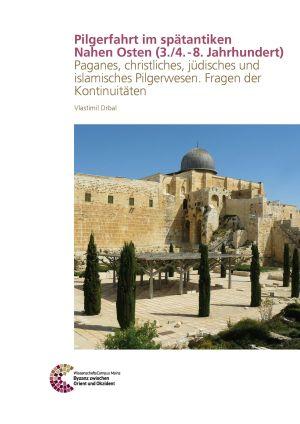 Pilgerfahrt im spätantiken Nahen Osten (3./4. - 8. Jahrhundert)